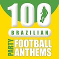 Various - 100 Brazilian Party Football Anthems (Playlist)