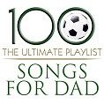 Various - 100 Songs For Dad <br>(Playlist)
