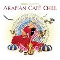 Various - Casa Paradiso Presents Arabian Chill Cafe (Download) - Download