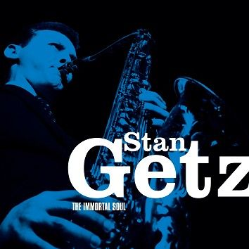 Stan Getz - The Immortal Soul (Download) - Download